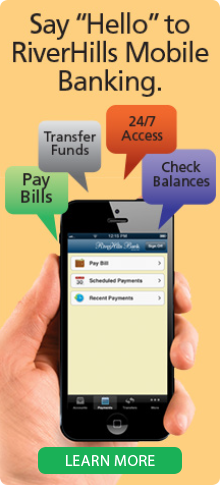 Say Hello To RiverHills Mobile Banking. Click to Learn More.